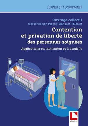 Contention et privation de liberté des personnes soignées : applications en institution et à domicile