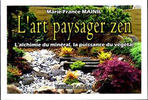 L'art paysager zen : l'alchimie du minéral, la puissance du végétal
