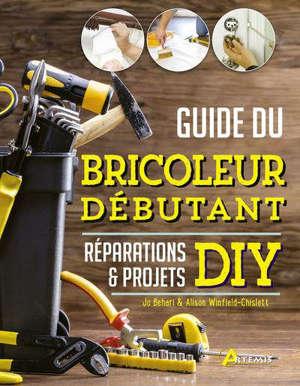 Guide du bricoleur débutant : réparations & projets DIY