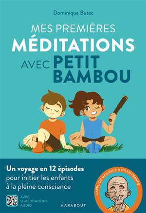 Mes premières méditations avec Petit BamBou : un voyage en 12 épisodes pour initier les enfants à la pleine conscience