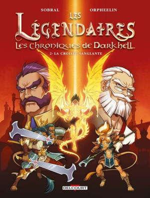 Les Légendaires : les chroniques de Darkhell. Volume 2, La croisée sanglante