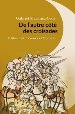 De l'autre côté des croisades : l'islam entre croisés et Mongols : XIe-XIIIe siècle