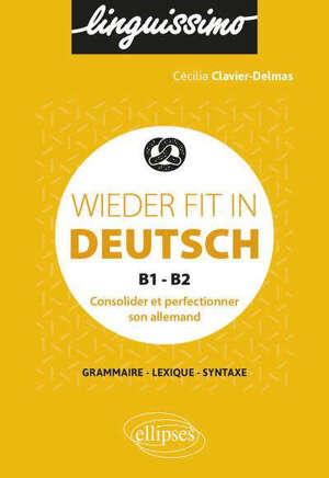 Wieder fit in Deutsch, B1-B2 : consolider et perfectionner son allemand : grammaire, lexique, syntaxe
