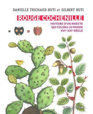 Rouge cochenille : histoire d'un insecte qui colora le monde, XVIe-XXIe siècle