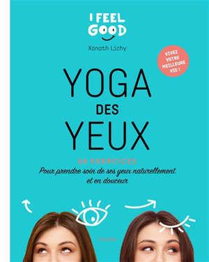 Yoga des yeux : 60 exercices pour prendre soin de ses yeux naturellement et en douceur