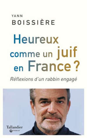 Heureux comme un juif en France ? : réflexions d'un rabbin engagé