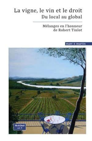 La vigne, le vin et le droit : du local au global : mélanges en l'honneur de Robert Tinlot