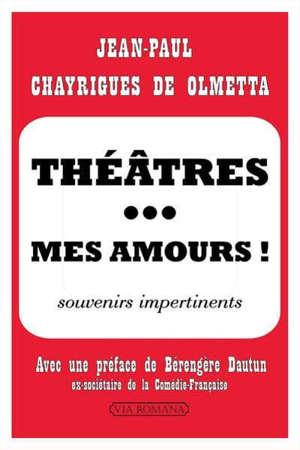 Théâtres... mes amours ! : souvenirs impertinents