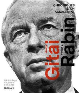 Amos Gitai, Yitzhak Rabin : chroniques d'un assassinat : exposition, Paris, à la Bibliothèque nationale de France, site François Mitterand, du 16 mars au 7 novembre 2021