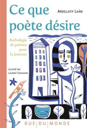 Ce que poète désire : anthologie de poèmes pour la jeunesse