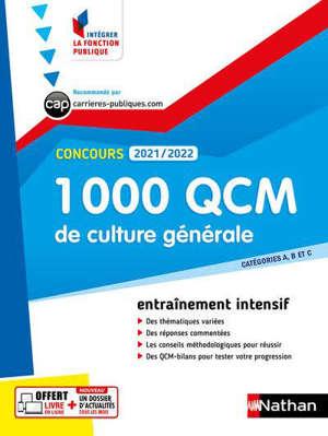 1.000 QCM de culture générale : histoire géographie, économie et société, institutions, arts, sciences et techniques : catégories A, B et C, concours 2021-2022