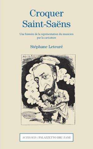 Croquer Saint-Saëns : une histoire de la représentation du musicien par la caricature