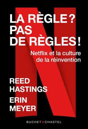 La règle ? Pas de règle ! : Netflix et la culture de la réinvention