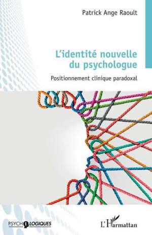 L'identité nouvelle du psychologue : positionnement clinique paradoxal