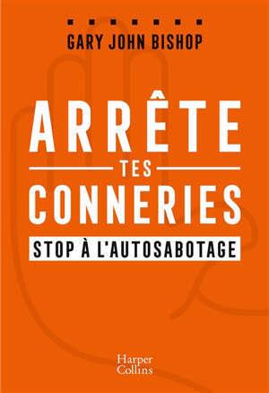 Arrête tes conneries : stop à l'autosabotage