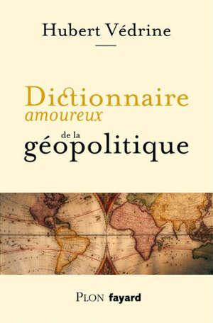 Dictionnaire amoureux de la géopolitique