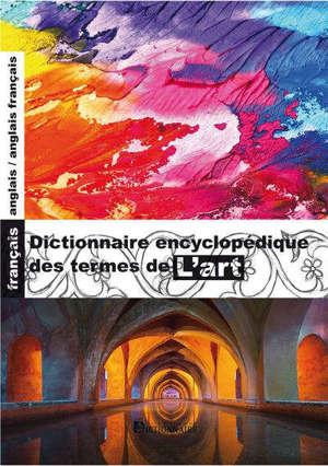 Dictionnaire encyclopédique des termes de l'art : français-anglais, anglais-français