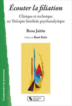 Ecouter la filiation : clinique et technique en thérapie familiale psychanalytique