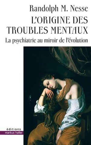 L'origine des troubles mentaux : la psychiatrie au miroir de l'évolution