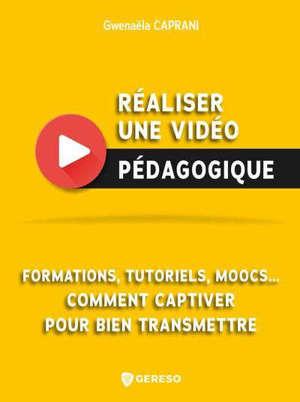Réaliser une vidéo pédagogique : formations, tutoriels, moocs... Comment captiver pour bien transmettre