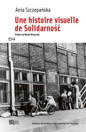L'expérience de la solidarité : une histoire visuelle de Solidarnosc (1976-1984)