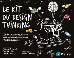 Le kit du design thinking : comment utiliser les méthodes d'innovation les plus connues et les plus efficaces