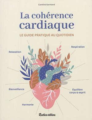 La cohérence cardiaque : le guide pratique au quotidien
