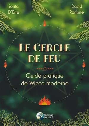 Le cercle de feu : guide pratique de wicca moderne