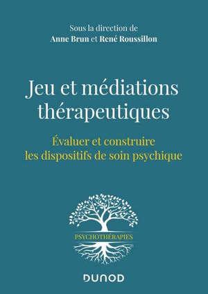 Jeu et médiations thérapeutiques : évaluer et construire les dispositifs de soin psychiques
