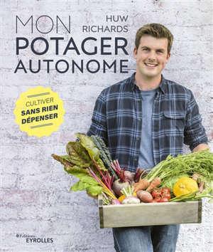 Mon potager autonome : cultiver sans rien dépenser