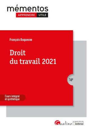 Droit du travail 2021 : les règles et les grands principes du droit du travail applicables en 2021