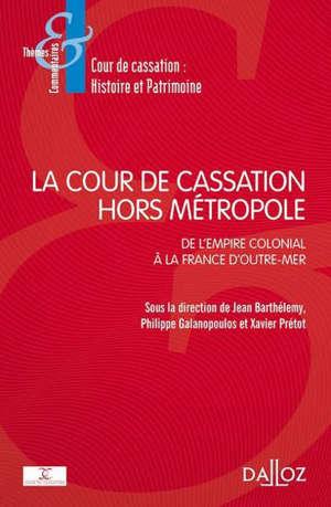 La Cour de cassation hors métropole : de l'empire colonial à la France d'outre-mer
