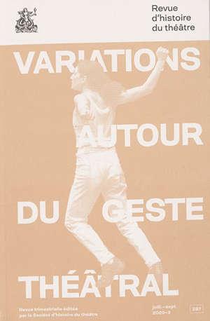 Revue d'histoire du théâtre. n° 287, Variations autour du geste théâtral