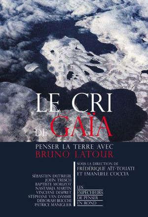Le cri de Gaïa : penser la Terre avec Bruno Latour