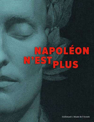 Napoléon n'est plus : exposition, Paris, Musée de l'armée, du 31 mars au 19 septembre 2021