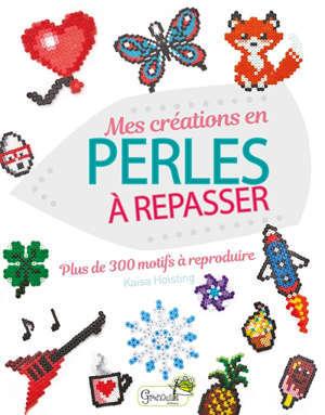 Mes créations en perles à repasser : plus de 300 motifs à reproduire
