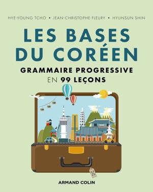 Les bases du coréen : grammaire progressive et illustrée en 99 leçons