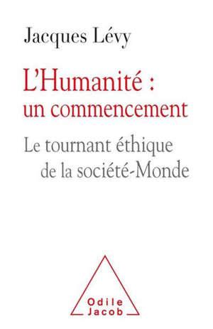 L'humanité : un commencement : le tournant éthique de la société-monde