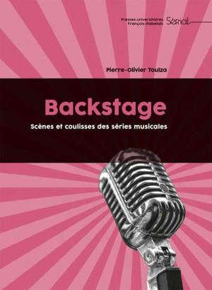 Backstage : scènes et coulisses des séries musicales