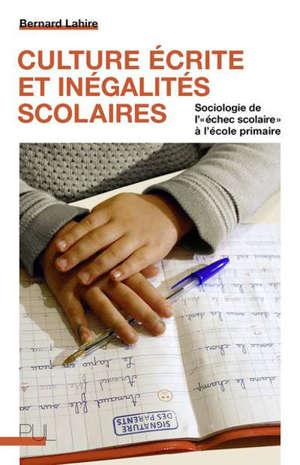 Culture écrite et inégalités scolaires : sociologie de l'échec scolaire à l'école primaire