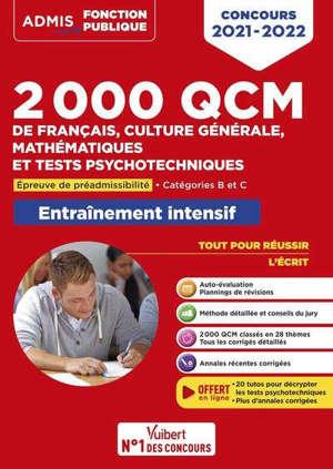2.000 QCM de français, culture générale, mathématiques et tests psychotechniques : épreuve de préadmissibilité, catégories B et C : entraînement intensif, concours 2021-2022