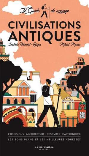 Civilisations antiques : le guide de voyage