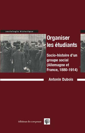Organiser les étudiants : socio-histoire d'un groupe social : Allemagne et France, 1880-1914