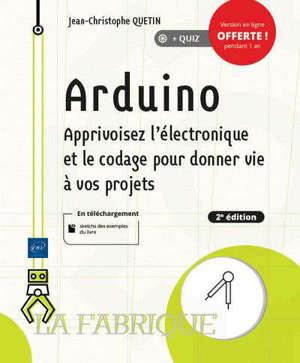 Arduino : apprivoisez l'électronique et le codage pour donner vie à vos projets
