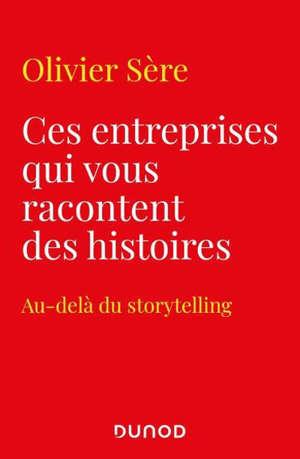 Ces entreprises qui vous racontent des histoires : au-delà du storytelling des marques