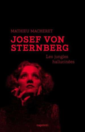 Josef von Sternberg : les jungles hallucinées
