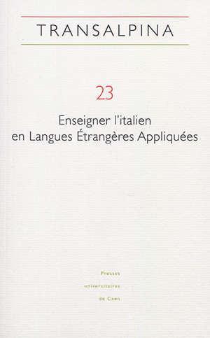 Transalpina, n° 23. Enseigner l'italien en langues étrangères appliquées