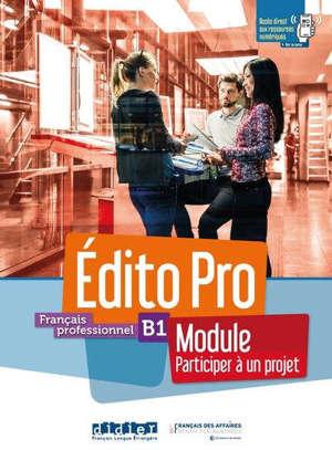 Edito pro, français professionnel, B1 : module participer à un projet : livre + cahier