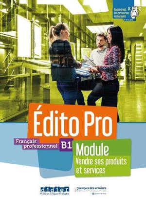 Edito pro, français professionnel, B1 : module vendre ses produits et services : livre + cahier