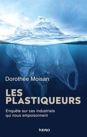 Les plastiqueurs : enquête sur ces industriels qui nous empoisonnent